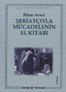 Şeriatçıyla Mücadelenin El Kitabı - İlhan Arsel