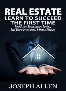 Real Estate: Learn to Succeed the First Time: Real Estate Basics, Home Buying, Real Estate Investment & House Flipping