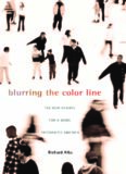 Blurring the Color Line: The New Chance for a More Integrated America (Nathan I Huggins Lectures)