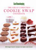 Good Housekeeping The Great Christmas Cookie Swap Cookbook: 60 Large-Batch Recipes to Bake