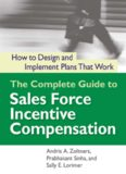 The complete guide to sales force incentive compensation: how to design and implement plans