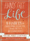 Hands Free Life : Nine Habits For Overcoming Distraction, Living Better, And Loving More