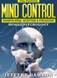 Mind Control: Manipulation, Deception And Persuasion Exposed