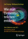 Wie man Elementarteilchen entdeckt: Vom Zyklotron zum LHC - ein Streifzug durch die Welt der