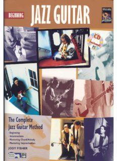 Beginning Jazz Guitar: The Complete Jazz Guitar Method: Beginning-intermediate-mastering Chord/Melody-mastering Improvisation