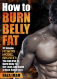How to Burn Belly Fat: 37 Fitness Model Secrets to Burn Belly Fat, Get Lean, and Build a Rock-Solid