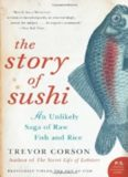The Story of Sushi- An Unlikely Saga of Raw Fish and Rice (The Zen of Fish)