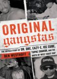 Original Gangstas: The Untold Story of Dr. Dre, Eazy-E, Ice Cube, Tupac Shakur, and the Birth of West Coast Rap