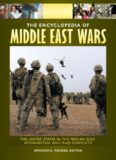 The Encyclopedia of Middle East Wars: The United States in the Persian Gulf, Afghanistan, and Iraq Conflicts (5 volumes)