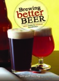 Brewing better beer : master lessons for advanced home brewers
