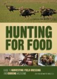 Hunting for food : guide to harvesting, field dressing and cooking wild game