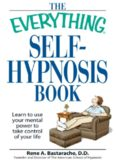 The Everything Self-Hypnosis Book: Learn to use your mental power to take control of your life