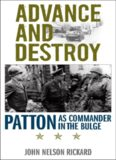 Advance and Destroy: Patton as Commander in the Bulge