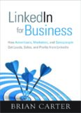 LinkedIn for Business: How Advertisers, Marketers and Salespeople Get Leads, Sales and Profits from