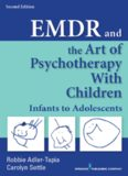EMDR and the Art of Psychotherapy with Children: Infants to Adolescents