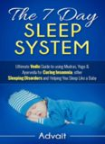 The 7 Day Sleep System Ultimate Vedic Guide to using Mudrorders and Helping You Sleep Like a Baby: Ultimate Vedic Guide to using Mudras, Yoga & Ayurveda for Curing Insomnia, other Sleeping Disorders and Helping You Sleep Like a Baby