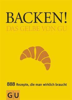 Backen! Das Gelbe von GU 888 Rezepte, die man wirklich braucht