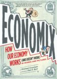 Economix: How and Why Our Economy Works (and Doesn't Work)