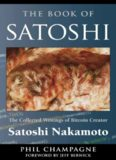 The book of Satoshi : the collected writings of Bitcoin creator Satoshi Nakamoto