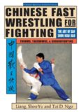 Chinese Fast Wrestling for Fighting.  The Art of San Shou Kuai Jiao Throws, Takedowns, & Ground-Fighting