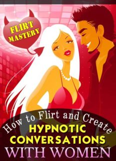 Flirt Mastery How to Flirt and Create Hypnotic Conversations with Women