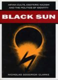Black Sun: Aryan Cults, Esoteric Nazism and the Politics of Identity