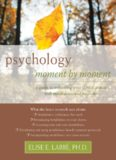 Psychology moment by moment: a guide to enhancing your clinical practice with mindfulness