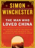 The Man Who Loved China: The Fantastic Story of the Eccentric Scientist Who Unlocked the Mysteries
