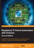Raspberry Pi Home Automation with Arduino, 2nd Edition: Unleash the power of the most popular microboards to build convenient, useful, and fun home automation projects