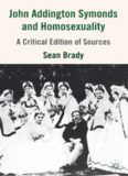 John Addington Symonds (1840–1893) and Homosexuality: A Critical Edition of Sources