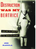 Destruction was my Beatrice : Dada and the unmaking of the twentieth century