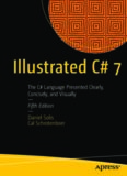 Illustrated C# 7: The C# Language Presented Clearly, Concisely, and Visually