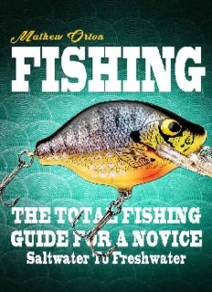 Fishing: The Total Fishing Guide For A Novice: Saltwater To Freshwater