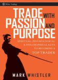 Trade With Passion and Purpose: Spiritual, Psychological and Philosophical Keys to Becoming a Top Trader