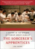 The Sorcerer's Apprentices: A Season in the Kitchen at Ferran Adrià's elBulli