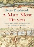 A man most driven : Captain John Smith, Pocahontas and the founding of America