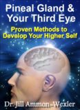 Pineal Gland & Third Eye: Proven Methods to Develop Your Higher Self