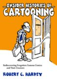 Insider Histories of Cartooning: Rediscovering Forgotten Famous Comics and Their Creators