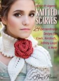 Dress-to-Impress Knitted Scarves: 24 Extraordinary Designs for Cowls, Kerchiefs, Infinity Loops