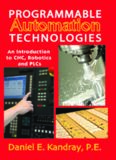 Programmable automation technologies : an introduction to CNC, robotics and PLCs
