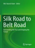 Silk Road to Belt Road: Reinventing the Past and Shaping the Future