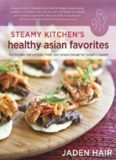 Steamy Kitchen's Healthy Asian Favorites: 100 Recipes That Are Fast, Fresh, and Simple Enough