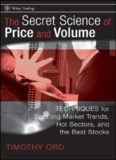 The Secret Science of Price and Volume: Techniques for Spotting Market Trends, Hot Sectors