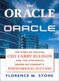 The Oracle of Oracle: The Story of Volatile CEO Larry Ellison and the Strategies Behind His