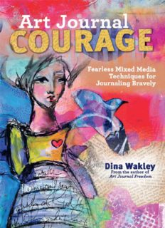 Art journal courage : fearless mixed media techniques for journaling bravely