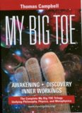 My big TOE: awakening, discovery, inner workings : a trilogy unifying philosophy, physics, and metaphysics