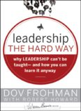 Leadership the Hard Way: Why Leadership Can't Be Taught - And How You Can Learn It Anyway (J-B