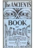 The Ancient's Book of Magic: Containing Secret Records of the Procedure and Practice of the Ancient Masters and Adepts 1940