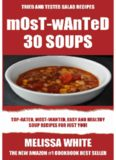 Most-Wanted 30 Soup Recipes: Most-Wanted, Easy And Healthy Soups For Just You!