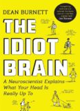 The Idiot Brain. A Neuroscientist Explains What Your Head is Really Up To